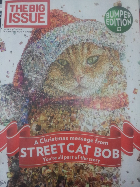 "Big Issue (30 nov-6 Dec, 2015) with a Christmas message from STREET CAT BOB (created from photos passers-by took) that ""you're all part of the story"". But former Tribune journalist Peter Gruner played rather a key role in Bob's story."